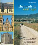 The Roads to Santiago : The Medieval Pilgrim Routes Through France and Spain to Santiago de Compostela - Derry Brabbs