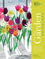 RHS the Garden Anthology : Celebrating the Best Garden Writing from the Royal Horticultural Society