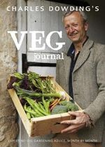 Charles Dowding's Veg Journal : Expert No-dig Advice, Month by Month - Charles Dowding