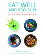 Eat Well and Stay Slim : The Essential Cuisine Minceur - Michel Guerard