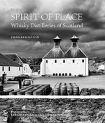 Spirit of Place : Whisky Distilleries of Scotland - Charles MacLean