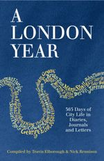 A London Year : 365 Days of City Life in Diaries, Journals and Letters