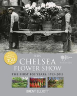 RHS Chelsea Flower Show : The First 100 Years, 1913-2013 - Brent Elliott