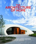 Architecture of Hope : Maggie's Cancer Caring Centres