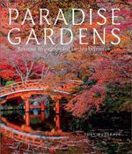 Paradise Gardens : Spiritual Inspiration and Earthly Expression - Toby Musgrave