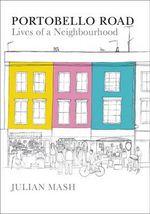 Portobello Road : Lives of a Neighbourhood - Julian Mash