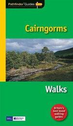 Pathfinder Cairngorms : The Best Short, Medium and Long Highland Walks in the Cairngorms National Park - John Brooks