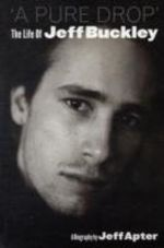 A Pure Drop : The Life of Jeff Buckley - Jeff Apter