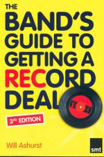 The Band's Guide to Getting a Record Deal : 3rd Edition - Will Ashurst