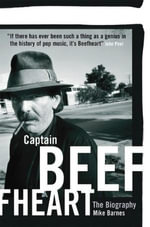 Captain Beefheart : The Biography - Mike Barnes