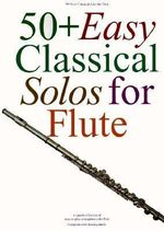 50+ Easy Classical Solos for Flute : Flute - Music Sales Corporation