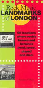 Rock Music : Landmarks of London : 66 Locations Where Rock's Heroes and Heroines Lived, Loved, Played and Died - Graham Vickers