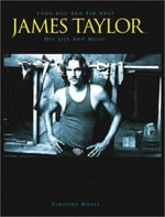Long Ago and Far Away : A Social History of James Taylor, His Family and Their Music - Timothy White