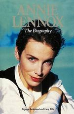 Annie Lennox : The Biography - Lucy Ellis