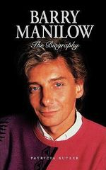 Barry Manilow : The Biography - Patricia Butler