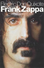 Electric Don Quixote : The Story of Frank Zappa - Neil Slaven