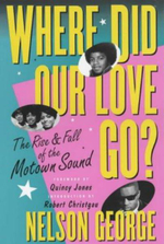 Where Did Our Love Go? : The Rise And Fall Of The Motown Sound - George Nelson