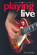 The Complete Guide Playing Live - Paul Charles