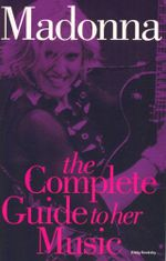Madonna : The Complete Guide to Her Music : Complete Guide to the Music of... - Rikky Rooksby