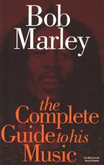 Bob Marley : The Complete Guide to His Music : Complete Guide to the Music of... - Ian McCann