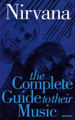 Nirvana : The Complete Guide to their Music : Complete Guide to the Music of... - James Hector