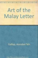 Art of the Malay Letter :  Warisan Warkah Melayu - Annabel Teh Gallop
