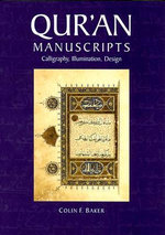 Qur'an Manuscripts : Calligraphy, Illumination, Design - C.F. Baker