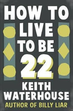 How to Live to be 22 - Keith Waterhouse