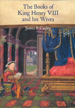 The Books of King Henry VIII and His Wives - James P. Carley