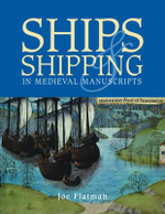 Ships and Shipping in Medieval Manuscripts - Joe Flatman
