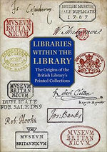 Libraries within the Library : The Origins of the British Library's Printed Collections