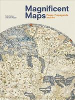 Magnificent Maps : Power, Propaganda and Art - Peter Barber