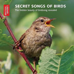 Secret Songs of Birds : The Hidden Beauty of Birdsong Revealed - British Library