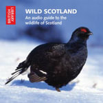 Wild Scotland : An Audio Guide to the Unique Wildlife of Scotland - British Library Sound Archive