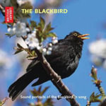The Blackbird : Sound portraits of the Blackbird in song - British Library Sound Archive