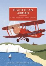 Death of an Airman : British Library Crime Classics - Christopher St John Sprigg