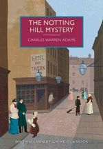 The Notting Hill Mystery : British Library Crime Classics - Charles Warren Adams
