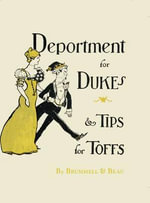 Deportment for Dukes and Tips for Toffs : A Compendium of Useful Information for Guests at the Mansions of the Nobility, Gentry and Clergy - Brummell