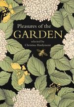 Pleasures of the Garden : A Literary Anthology - Christina Hardyment