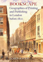Bookscape : Geographies of Printing and Publishing in London Before 1800 - James Raven