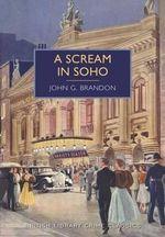 A Scream in Soho : British Library Crime Classics - John G. Brandon