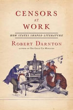 Censors at Work : How States Shaped Literature - Robert Darnton