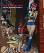 Comics Unmasked : Art and Anarchy in the UK - Paul Gravett