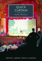 Quick Curtain : British Library Crime Classics - Alan Melville