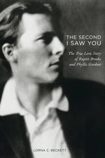 The Second I Saw You : The True Love Story of Rupert Brooke - Lorna C. Beckett