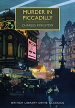 Murder in Piccadilly : British Library Crime Classics - Charles Kingston