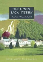 The Hog's Back Mystery : British Library Crime Classics - Freeman Wills Crofts