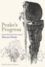 Peake's Progress : Selected Writings and Drawings of Mervyn Peake. Edited by Maeve Gilmore - Mervyn Peake