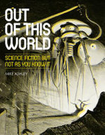 Out of This World : Science Fiction But Not as You Know it - Mike Ashley