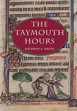 The Taymouth Hours : Stories and the Construction of the Self in Late Medieval England - Kathryn Ann Smith